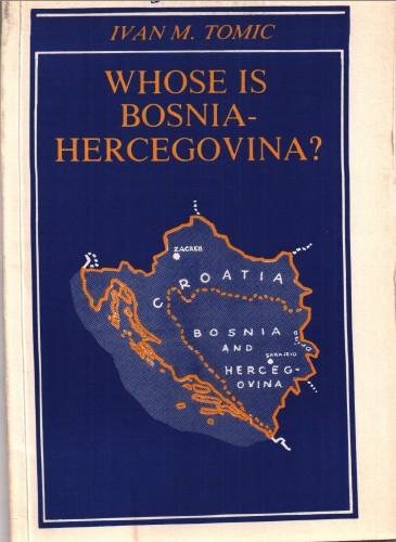 Whose is Bosnia-Hercegovina? / Ivan M. Tomic.