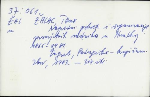Napredni pokreti i organizacije prosvjetnih radnika u Hrvatskoj : 1865-1981 / Tomo Žalac.