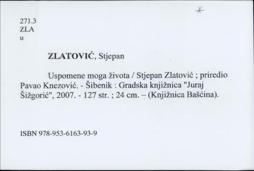 Uspomene moga života / Stjepan Zlatović ; priredio Pavao Knezović.