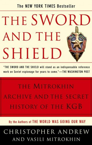 The sword and the shield : the Mitrokhin archive and the secret history of the KGB / Christopher Andrew and Vasili Mitrokhin.