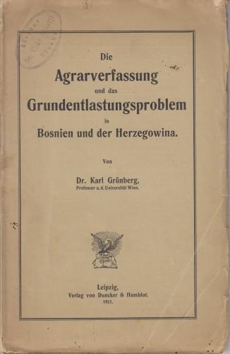 Die Agrarverfassung und das Grundentlastungsproblem in Bosnien und der Herzegowina / Karl Grüenberg.