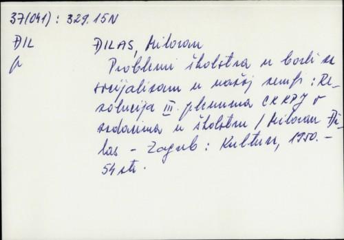 Problemi školstva u borbi za socijalizam u našoj zemlji : rezolucija III. plenuma CK KPJ o zadacima u školstvu / Milovan Đilas