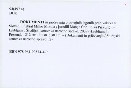 Dokumenti in pričevanja o povojnih izgonih prebivalstva v Sloveniji / zbral Milko Mikola