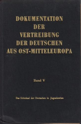 Das Schicksal der Deutschen in Jugoslawien / hrsg. vom Bundesministerium für Vertriebene, Flüchtlinge und Kriegsgeschädigte.