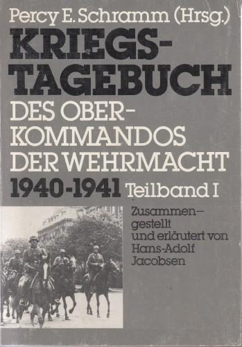 Kriegstagebuch des Oberkommandos der Wehrmacht (Wehrmachtführungsstab) 1940-1945. / Geführt von Helmuth Greiner und Percy Ernst Schramm. Im Auftrag des Arbeitskreises für Wehrforschung hrsg. von Percy Ernst Schramm.