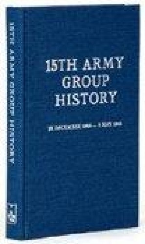 15th Army Group history, 16 December 1944-2 May 1945. / [written by Reginald L. Williams, assisted by John S. Cole and Marion I. Guest, illustrations by Joseph J. Huberman ...].