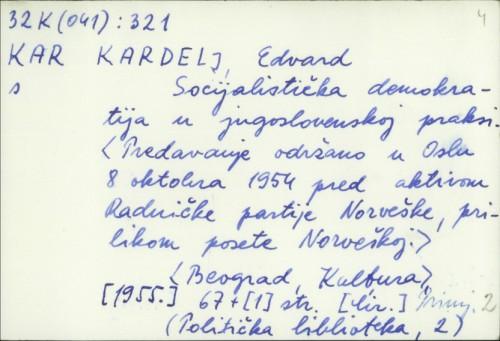 Socijalistička demokratija u jugoslovenskoj praksi : [predavanje održano u Oslu 8. oktobra 1954. pred aktivom Radničke partije Norveške, prilikom posete Norveškoj] / Edvard Kardelj.