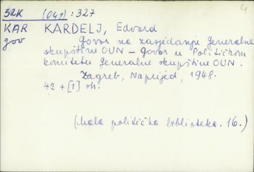 Govor na zasjedanju Generalne skupštine OUN : govor u političkom komitetu Generalne skupštine OUN / Edvard Kardelj.