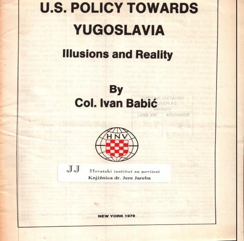 U. S. policy towards Yugoslavia : illusions and reality / by Ivan Babić.
