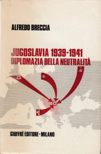 Jugoslavia 1939-1941 : diplomazia della neutralita / Alfredo Breccia.