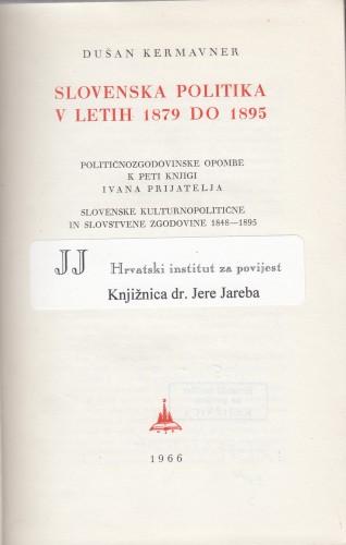 Slovenska politika v letih 1879 do 1895. : političnozgodovinske opombe k peti knjigi Ivana Prijatelja / D. Kermavner.