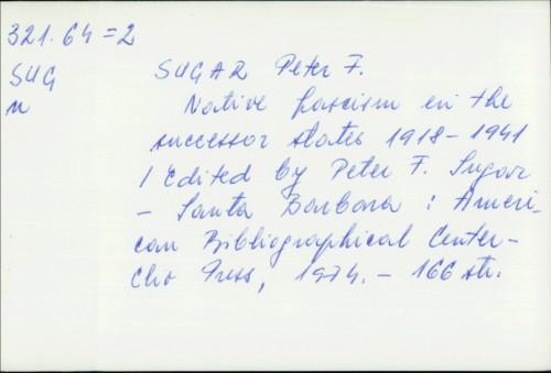 Native fascism in the successor states 1918-1941 / Peter F. Sugar