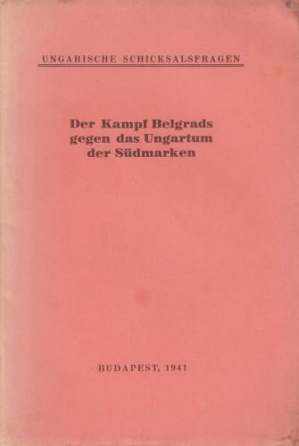 Der Kampf Belgrads gegen des Ungarntum der Südmarken.