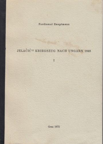 Jelačić's Kriegszug nach Ungarn 1848 / Ferdinand Hauptmann.