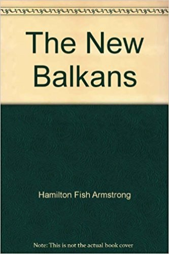 The New Balkans / by Hamilton Fish Armstrong ... with an introduction by Archibald Cary Coolidge ... with maps.