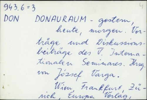 Donauraum - gestern, heute, morgen : Vorträge und Diskussions-beiträge des V. Internationalen Seminares / Jozsef Varga