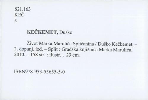 Život Marka Marulića Splićanina / Duško Kečkemet ; [fotografije Ana Kečkemet ... et al.].