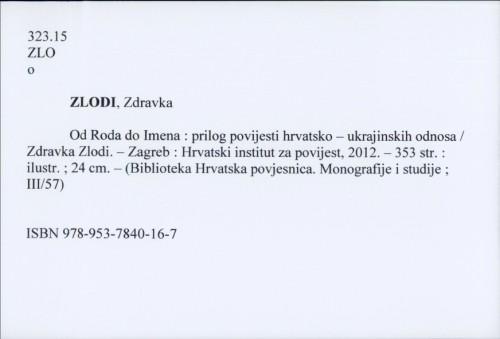 Od Roda do Imena : prilog povijesti hrvatsko-ukrajinskih odnosa / Zdravka Zlodi.