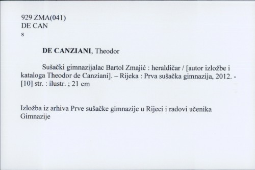 Sušački gimnazijalac Bartol Zmajić : heraldičar / [autor izložbe i kataloga Theodor de Canziani]
