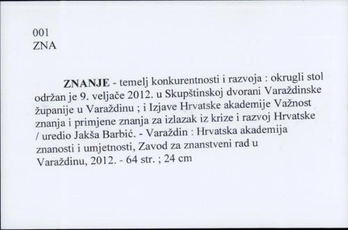 Znanje - temelj konkurentnosti i razvoja : uvodna izlaganja i rasprava s okruglog stola održanog 9. veljače 2012. u skupštinskoj dvorani Varaždinske županije u Varaždinu / [uredio Jakša Barbić].