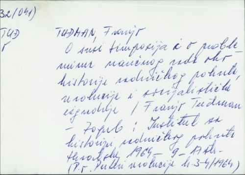 O svrsi simpozija i o problemima naučnog rada oko historije radničkog pokreta, revolucije i socijalističke izgradnje / Franjo Tuđman