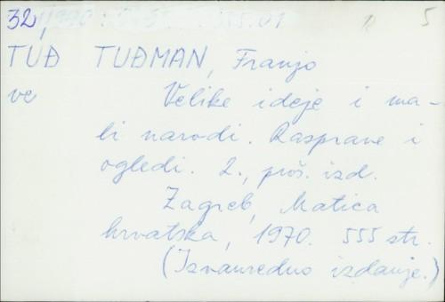 Velike ideje i mali narodi : rasprave i ogledi / Franjo Tuđman.