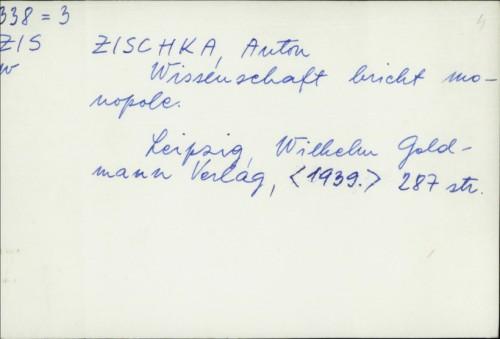 Wissenschaft bricht Monopole / Anton Zischka.