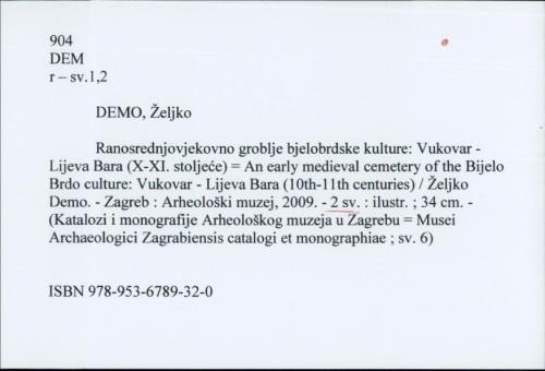 Ranosrednjovjekovno groblje bjelobrdske kulture : Vukovar-Lijeva Bara (X-XI. stoljeće) = An early medieval cemetery of the Bijelo Brdo culture : Vukovar-Lijeva Bara (10th-11th century) / Željko Demo
