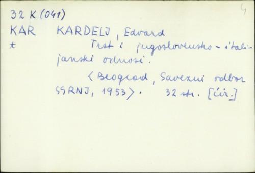Trst i jugoslovensko-italijanski odnosi / Edvard Kardelj.