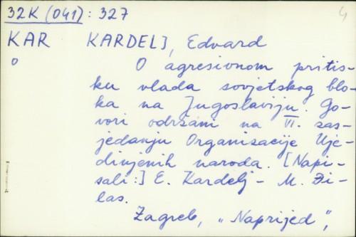 O agresivnom pritisku vlada sovjetskog bloka na Jugoslaviju : govori održani na VI. zasjedanju Organizacije Ujedinjenih naroda / E. Kardelj, M. Đilas.