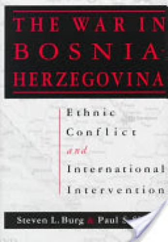 The war in Bosnia-Herzegovina : ethnic conflict and international intervention / Steven L. Burg & Paul S. Shoup.
