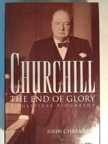 Churchill, the end of glory : a political biography / John Charmley.