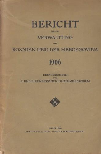 Bericht über die Verwaltung von Bosnien und der Hercegovina / herausgegeben vom K. und K. Gemeinsamen Finanzministerium.
