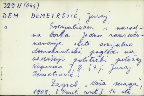 Socijalizam i narodna borba : jedno razračunavanje iliti socijalno demokratski pogled na sadašnji politički položaj / Juraj Demetrović