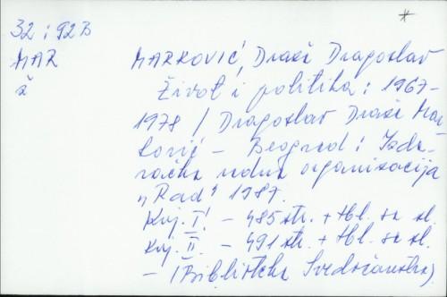 Život i politika : 1967-1978. / Dragoslav Draža Marković.