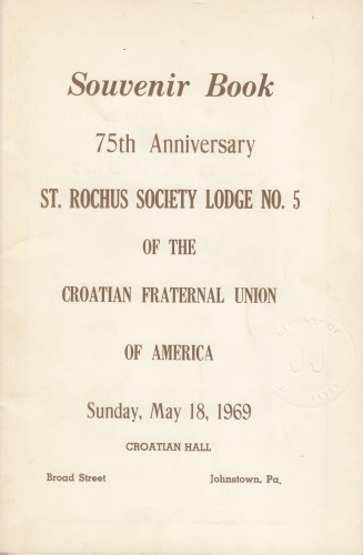 Souvenir book 75th Anniversary St. Rochus society Lodge No.5 of the Croatian Fraternal Union of America / Frank M. Subditch, predident.