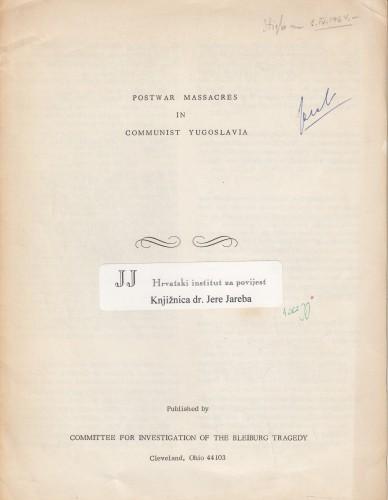 Postwar Massacres in Communist Yugoslavia / [Committee for Investigation of the Bleiburg Tragedy, Cleveland].