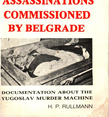 Assassinations commissioned by Belgrade : (Mordauftrag aus Belgrad) : documentation about the Belgrade : murder-aparatus / Hans Peter Rullmann ; translated by Zdenka Palić-Kušan.