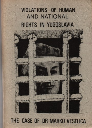Violations of human and national rights inYugoslavia : the case of dr. Marko Veselica.