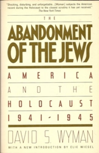 The abandonment of the Jews : America and the Holocaust, 1941-1945 / David S. Wyman.