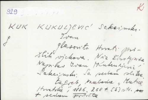 Glasoviti Hrvati prošlih vjekova : niz životopisa : (sa sedam slika) / napisao Ivan Kukuljević Sakcinski.
