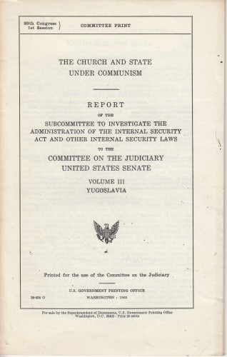 The church and state under communism : Report of the Subcommittee to Investigate the Administration of Internal Security Act and other Internal Security Laws to the Committee oh the Judiciary United States Senate - Vol. III - Yugoslavia / Congress U.S.