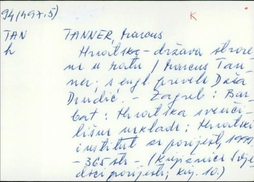 Hrvatska - država stvorena u ratu / Marcus Tanner ; s engleskoga prevela Daša Drndić.