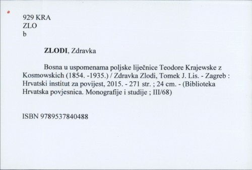 Bosna u uspomenama poljske liječnice Teodore Krajewske z Kosmowskich (1854. -1935.) / Zdravka Zlodi, Tomek J. Lis.
