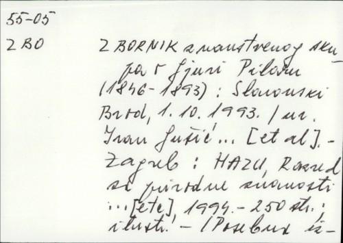 Zbornik znanstvenog skupa o Gjuri Pilaru (1846. - 1893.), Slavonski Brod, 1. 10. 1993. / [urednici Ivan Gušić i Krešimir Krizmanić ; fotografije Nives Borčić i Željko Matuška].