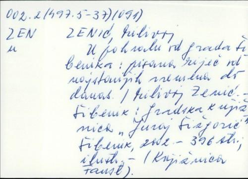 U pohvalu od grada Šibenika : pisana riječ od najstarijih vremena do danas / Milivoj Zenić.