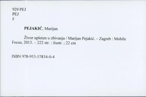 Život upleten u zbivanja : (od 1939. do 2013.) / [tekst i fotografije] Marijan Pejakić.
