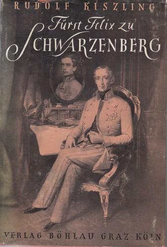 Fürst Felix zu Schwarzenberg : / der politische Lehrmeister Kaiser Franz Josephs.