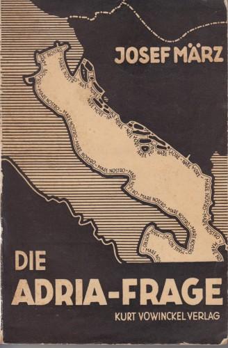 Die Adriafrage : mit 4 Kartenskizzen / Josef Maerz ; Geleitwort von Karl Haushofer.