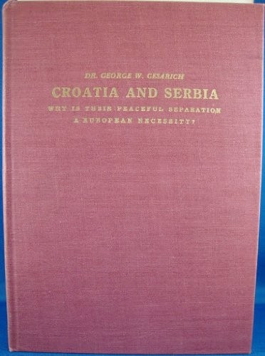 Croatia and Serbia : why is their peaceful separation a European necessity? / by George W. Cesarich.
